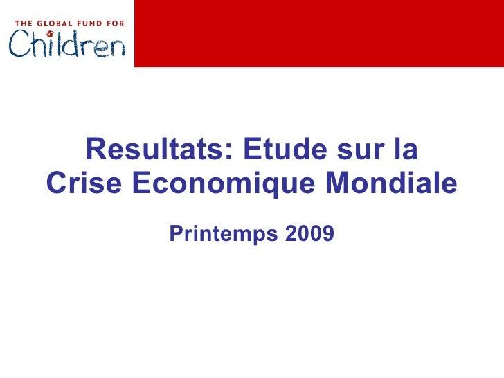 Resultats: Etude sur la Crise Economique Mondiale Printemps 2009