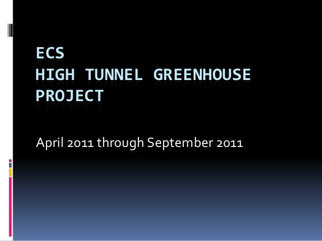 ECSHIGH TUNNEL GREENHOUSEPROJECTApril 2011 through September 2011