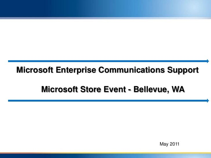 Microsoft Enterprise Communications Support<br />Microsoft Store Event - Bellevue, WA <br />May 2011<br />