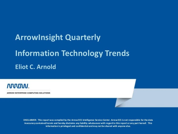 ArrowInsight QuarterlyInformation Technology TrendsEliot C. Arnold<br />DISCLAIMER:  This report was compiled by the Arrow...