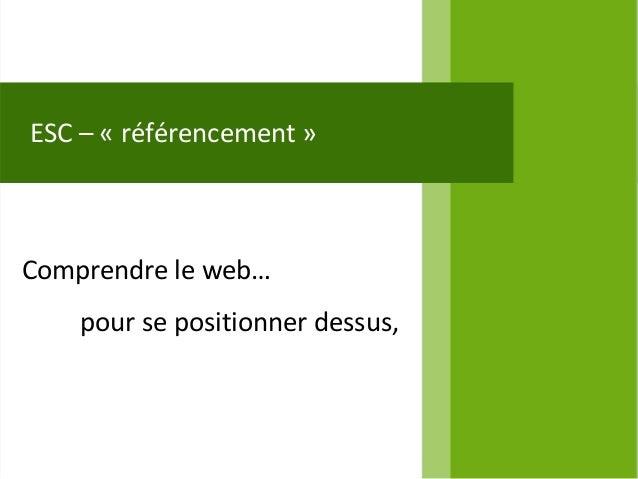 ESC – « référencement »Comprendre le web…    pour se positionner dessus,