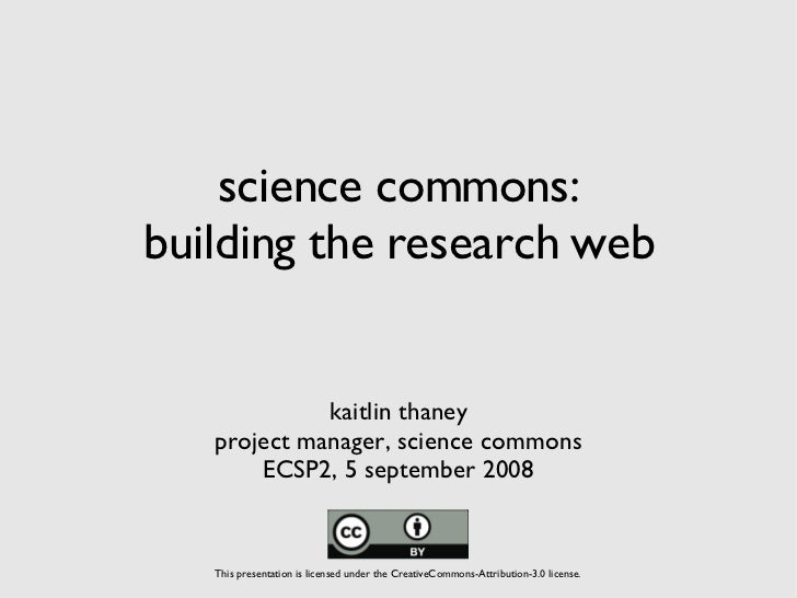 science commons: building the research web <ul><li>kaitlin thaney </li></ul><ul><li>project manager, science commons </li>...