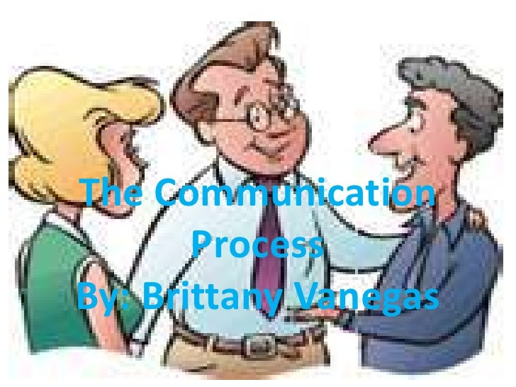 The Communication ProcessBy: Brittany Vanegas<br />