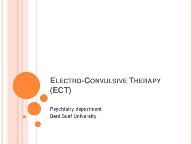 ELECTRO-CONVULSIVE THERAPY (ECT) Psychiatry department Beni Suef University