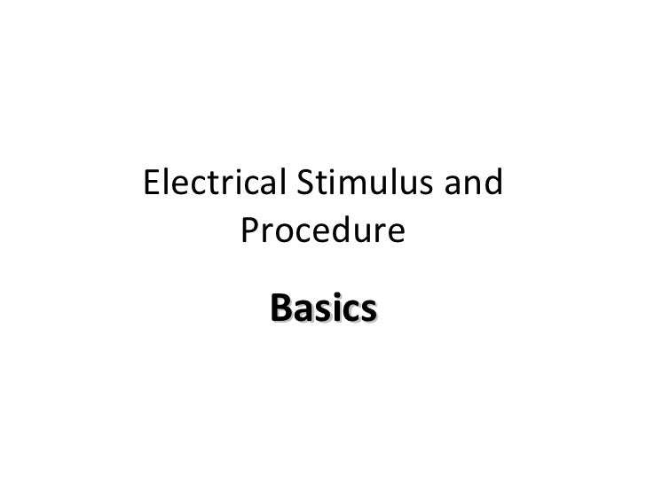 Electrical Stimulus and       Procedure        Basics
