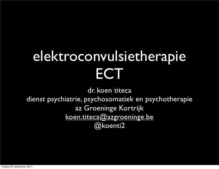 elektroconvulsietherapie                                     ECT                                        dr. koen titeca   ...