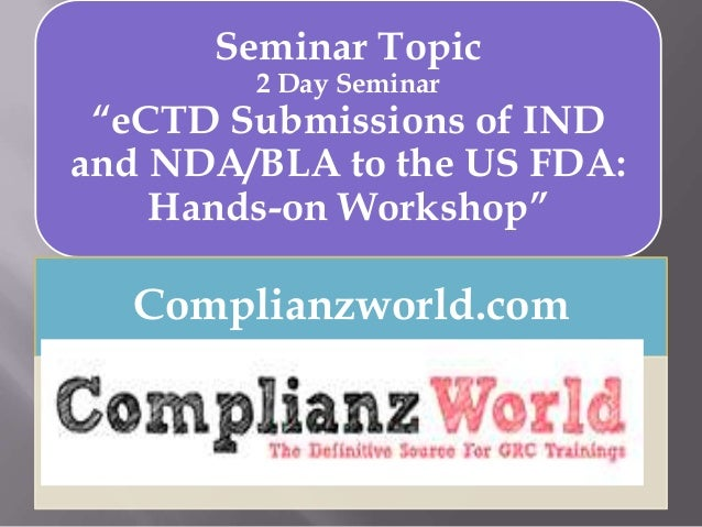 "Seminar Topic 2 Day Seminar ""eCTD Submissions of IND and NDA/BLA to the US FDA: Hands-on Workshop"" Complianzworld.com"