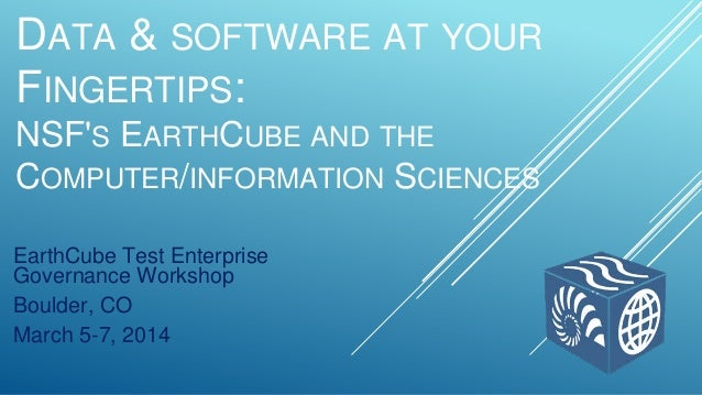 DATA & SOFTWARE AT YOUR FINGERTIPS: NSF'S EARTHCUBE AND THE COMPUTER/INFORMATION SCIENCES EarthCube Test Enterprise Govern...