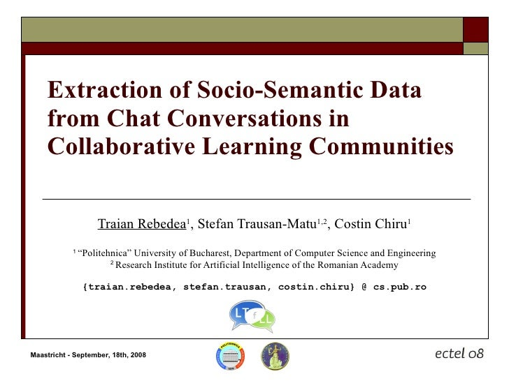 Extraction of Socio-Semantic Data from Chat Conversations in Collaborative Learning Communities Traian Rebedea 1 , Stefan ...