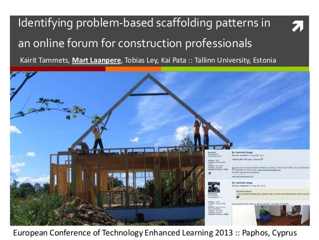 Identifying problem-based scaffolding patterns in an online forum for construction professionals Kairit Tammets, Mart Laa...