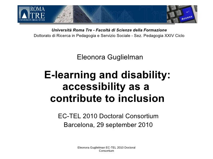 E-learning and disability: accessibility as a  contribute to inclusion EC-TEL 2010 Doctoral Consortium Barcelona, 29 septe...