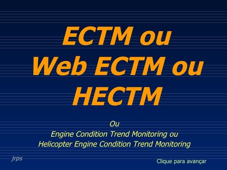 Ou Engine Condition Trend Monitoring ou Helicopter Engine Condition Trend Monitoring ECTM ou Web ECTM ou HECTM jrps Clique...