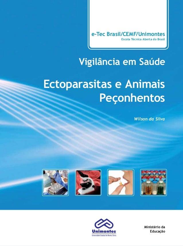 e-Tec Brasil/CEMF/Unimontes Escola Técnica Aberta do Brasil Vigilância em Saúde Ectoparasitas e Animais Peçonhentos Wilson...