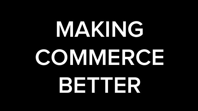 MAKING COMMERCE BETTER
