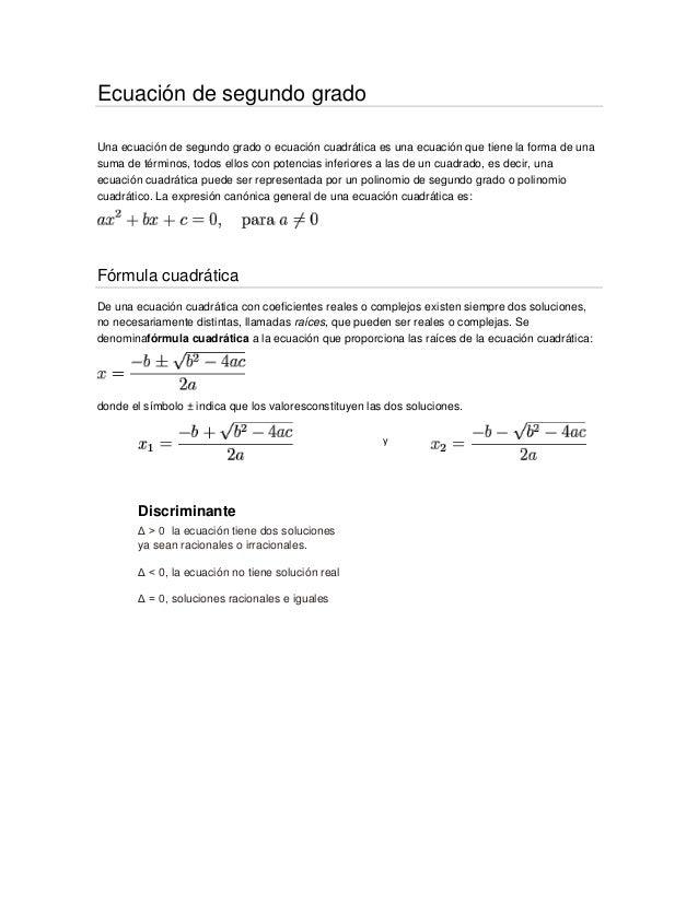 Ecuación de segundo gradoUna ecuación de segundo grado o ecuación cuadrática es una ecuación que tiene la forma de unasuma...
