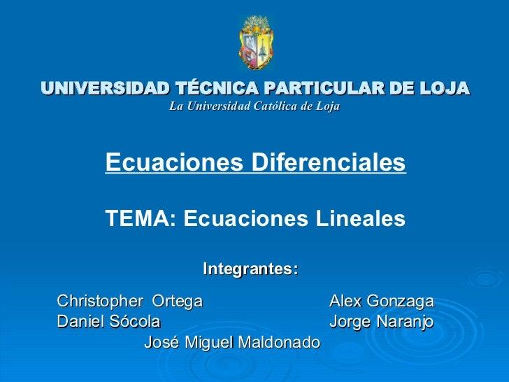 UNIVERSIDAD TÉCNICA PARTICULAR DE LOJA               La Universidad Católica de Loja          Ecuaciones Diferenciales    ...