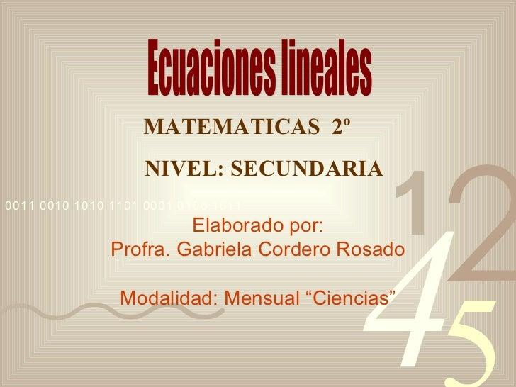 """Elaborado por: Profra. Gabriela Cordero Rosado Modalidad: Mensual """"Ciencias"""" Ecuaciones lineales MATEMATICAS  2º  NIVEL: S..."""