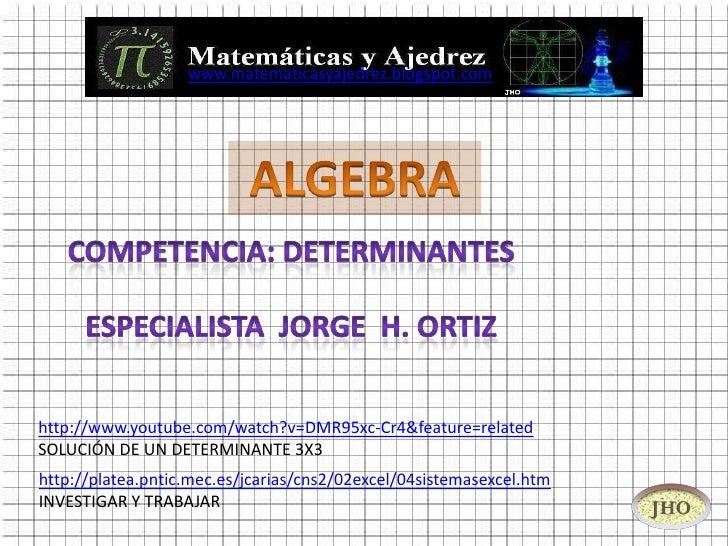 www.matematicasyajedrez.blogspot.comhttp://www.youtube.com/watch?v=DMR95xc-Cr4&feature=relatedSOLUCIÓN DE UN DETERMINANTE ...