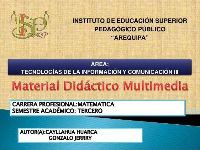 """ÁREA: TECNOLOGÍAS DE LA INFORMACIÓN Y COMUNICACIÓN III INSTITUTO DE EDUCACIÓN SUPERIOR PEDAGÓGICO PÚBLICO """"AREQUIPA"""" CARRE..."""