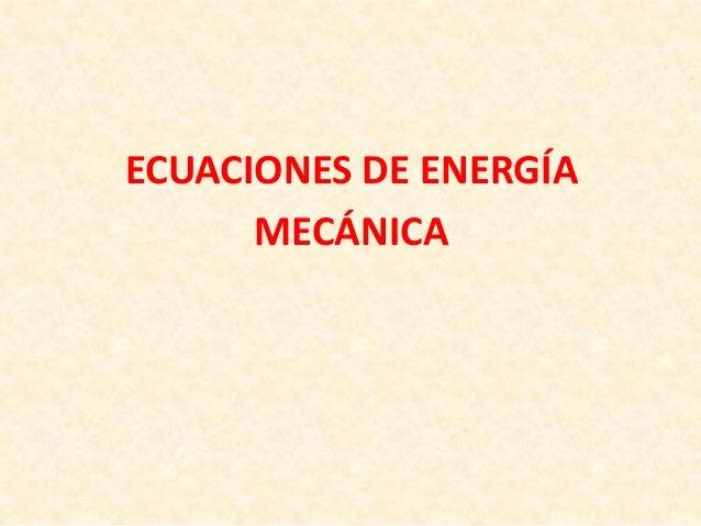 ECUACIONES DE ENERGÍA MECÁNICA