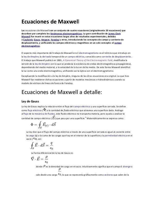 Ecuaciones de MaxwellLas ecuaciones de Maxwell son un conjunto de cuatro ecuaciones (originalmente 20 ecuaciones) quedescr...