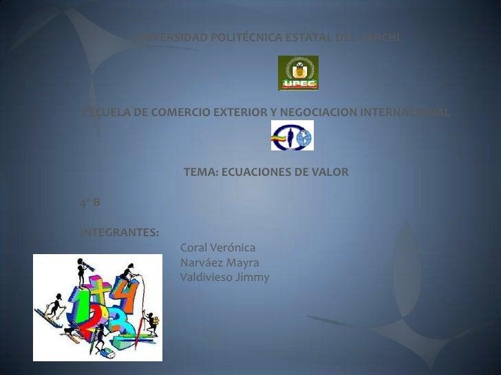 UNIVERSIDAD POLITÉCNICA ESTATAL DEL CARCHIESCUELA DE COMERCIO EXTERIOR Y NEGOCIACION INTERNACIONAL               TEMA: ECU...