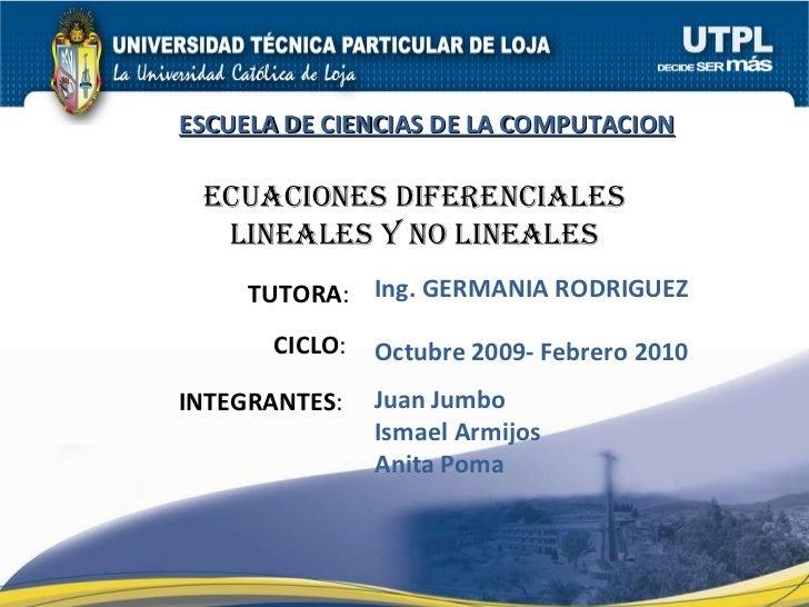 TUTORA : CICLO : ESCUELA DE CIENCIAS DE LA COMPUTACION Octubre 2009- Febrero 2010 Ing. GERMANIA RODRIGUEZ INTEGRANTES : Ju...