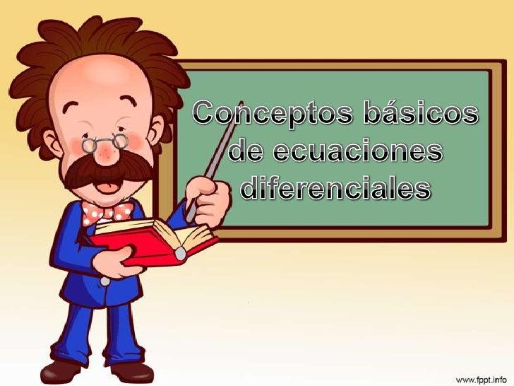 Conceptos básicos de ecuaciones diferenciales  <br />