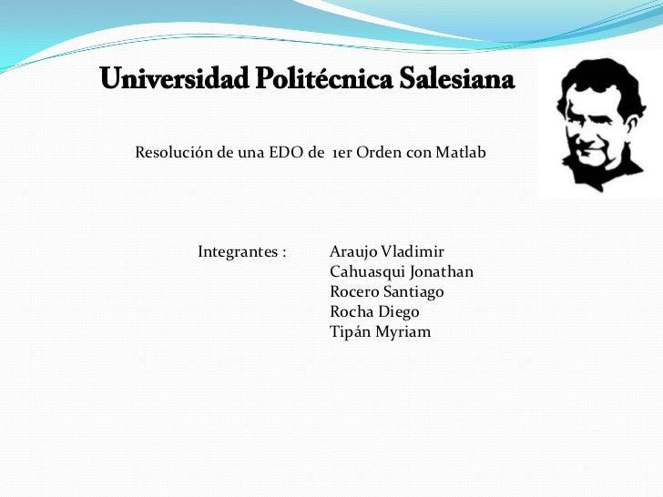 Universidad PolitécnicaSalesiana<br />Resolución de una EDO de  1er Orden con Matlab<br />Integrantes : Araujo Vladimir<b...