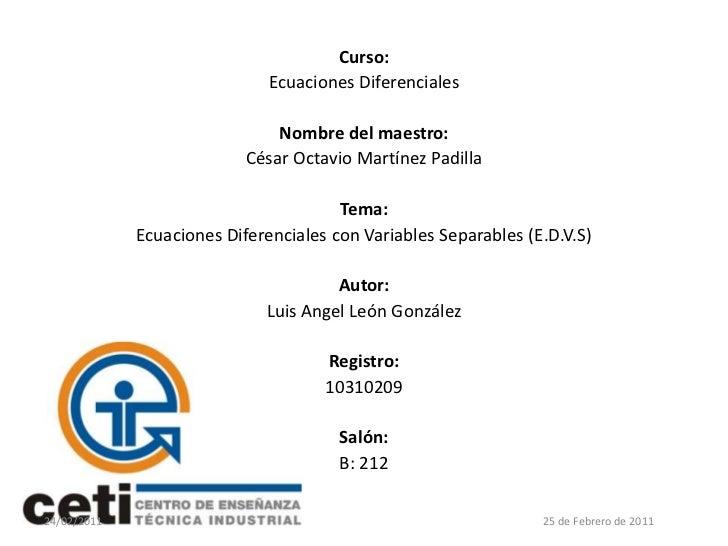 Curso:<br />Ecuaciones Diferenciales<br />Nombre del maestro:<br />César Octavio Martínez Padilla<br />Tema:<br />Ecuacion...