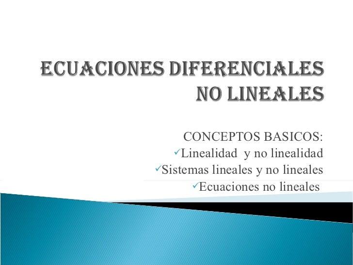 <ul><li>CONCEPTOS BASICOS: </li></ul><ul><li>Linealidad  y no linealidad </li></ul><ul><li>Sistemas lineales y no lineales...