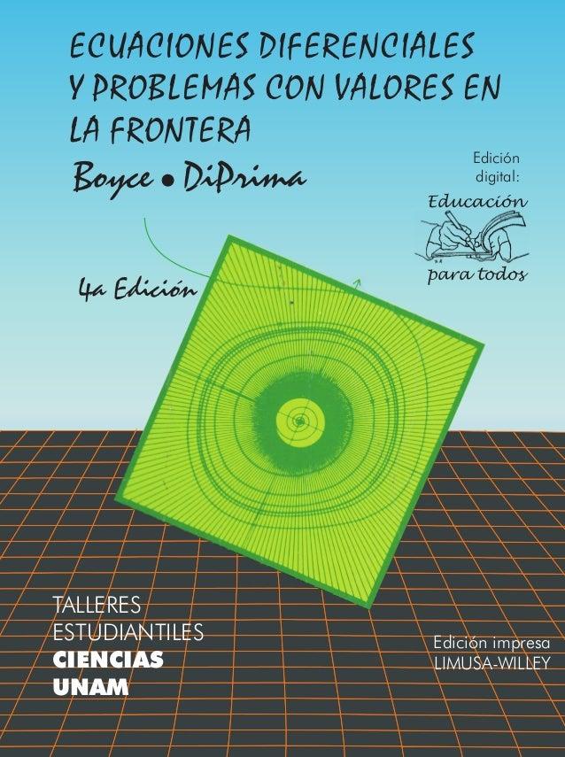 ECUACIONES DIFERENCIALESY PROBLEMAS CON VALORES ENLA FRONTERABoyce DiPrima Educaciónpara todosEdicióndigital:TALLERESESTUD...