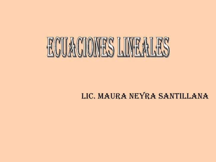 ecuaciones lineales Lic. Maura Neyra Santillana