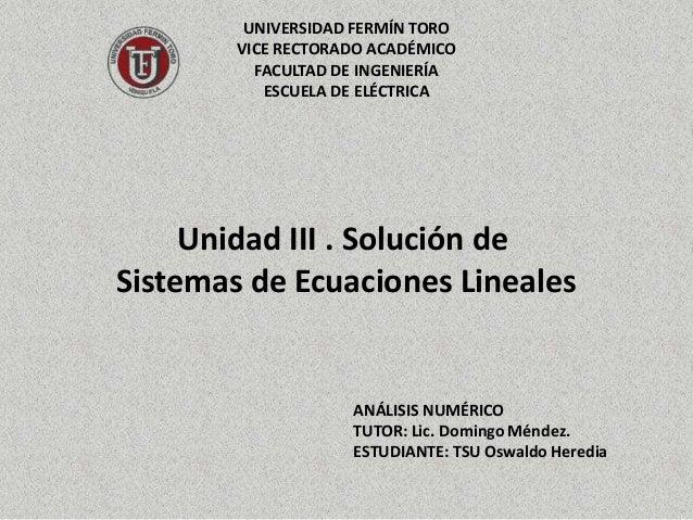 UNIVERSIDAD FERMÍN TORO VICE RECTORADO ACADÉMICO FACULTAD DE INGENIERÍA ESCUELA DE ELÉCTRICA ANÁLISIS NUMÉRICO TUTOR: Lic....