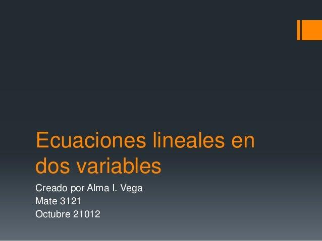 Ecuaciones lineales endos variablesCreado por Alma I. VegaMate 3121Octubre 21012