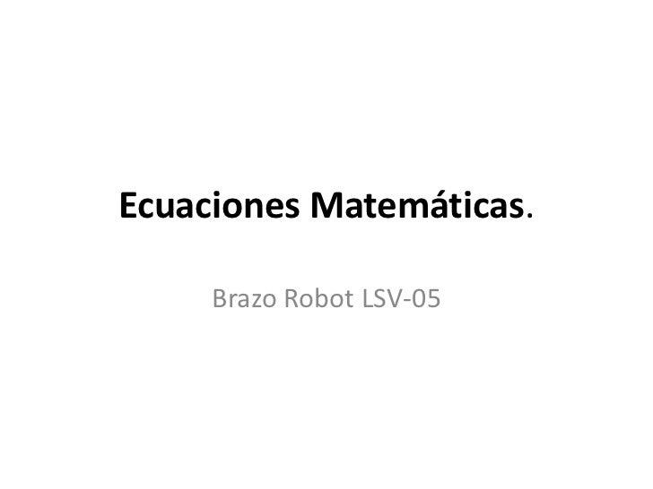 Ecuaciones Matemáticas.<br />Brazo Robot LSV-05<br />