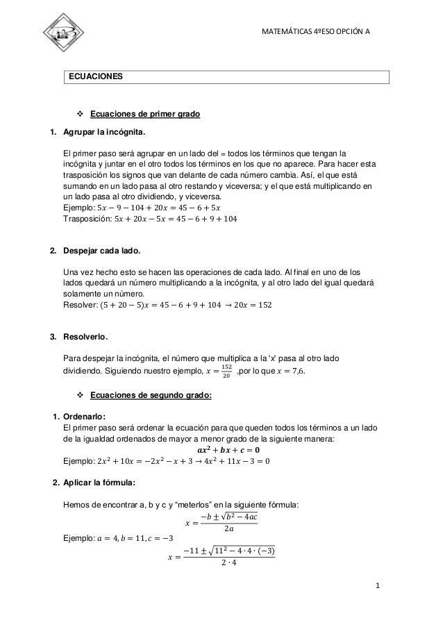 MATEMÁTICAS 4ºESO OPCIÓN A  ECUACIONES   Ecuaciones de primer grado 1. Agrupar la incógnita. El primer paso será agrupar ...