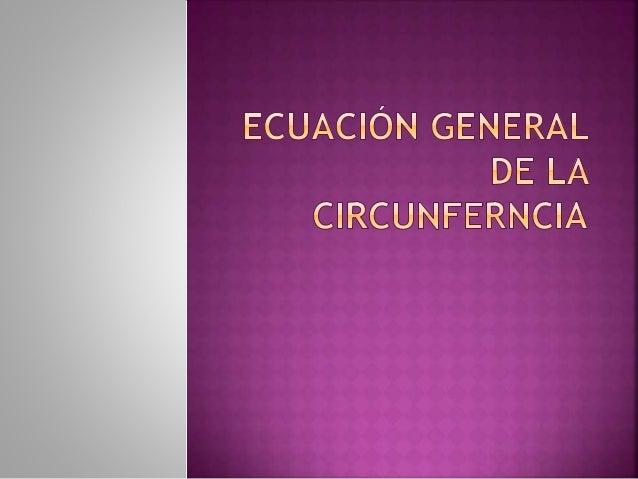 ECUACIÓN GENERAL DE LA CIRCUNFERENCIA 4º E.S.O. 3. Deduciendo la ecuación general de la circunferencia La ecuación de la c...