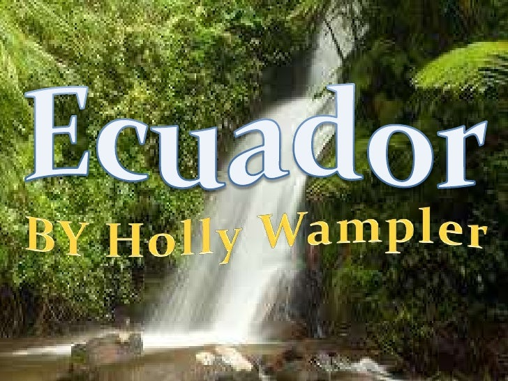 BY Holly Wampler<br />Ecuador<br />
