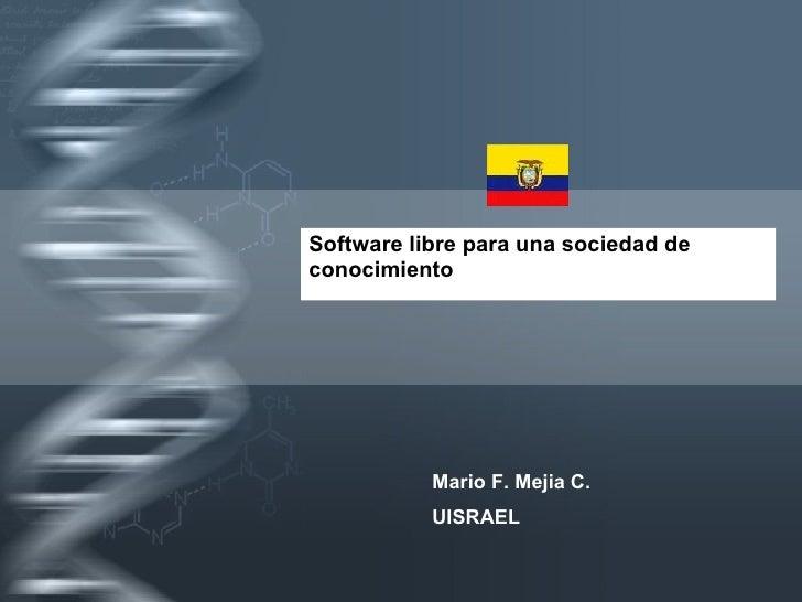 Software libre para una sociedad de conocimiento  Mario F. Mejia C. UISRAEL