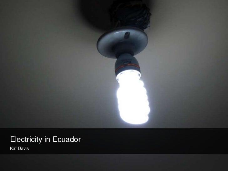 Electricity in Ecuador<br />Kat Davis<br />