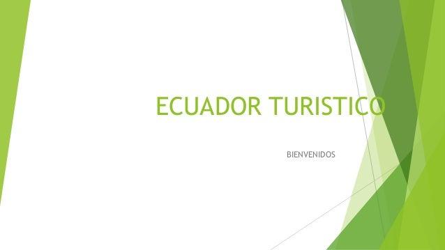 ECUADOR TURISTICO BIENVENIDOS