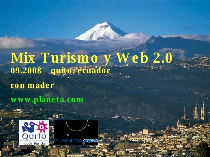 Mix Turismo y Web 2.0 09.2008 - quito, ecuador ron mader www.planeta.com