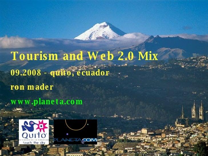 Tourism and Web 2.0 Mix 09.2008 - quito, ecuador ron mader www.planeta.com