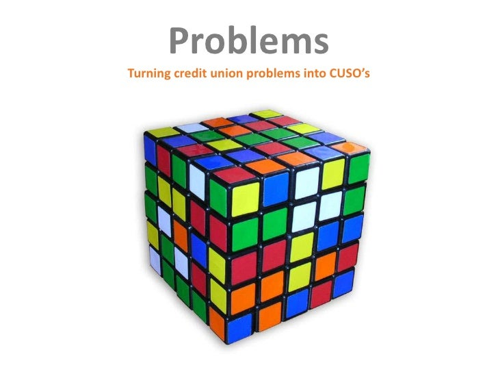 Problems - Turning credit union problems into CUSO's