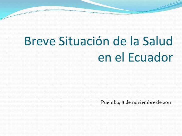 Breve Situación de la Salud             en el Ecuador             Puembo, 8 de noviembre de 2011
