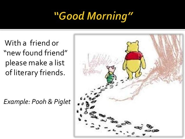"""With a friend or """"new found friend"""" please make a list of literary friends.  Example: Pooh & Piglet"""