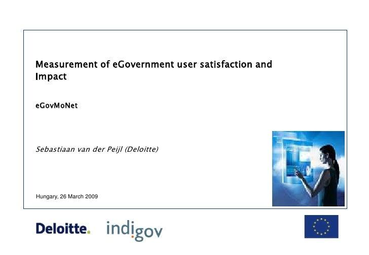 Measurement of eGovernment user satisfaction and impact<br />eGovMoNet<br />Sebastiaan van der Peijl (Deloitte)<br />Hunga...