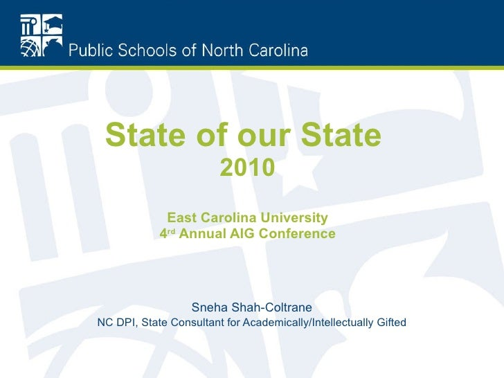 State of our State   2010 East Carolina University 4 rd  Annual AIG Conference Sneha Shah-Coltrane NC DPI, State Consultan...