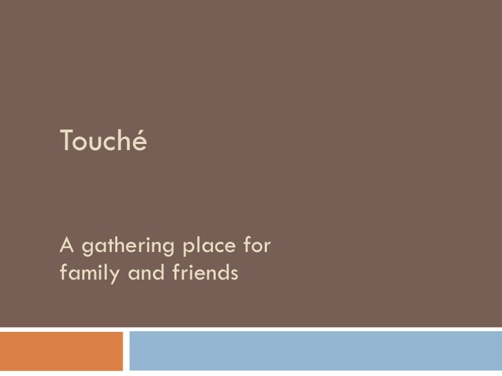 Touché A gathering place for family and friends